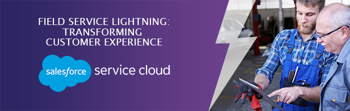 Salesforce Field Service Lightning : transforming customer experience